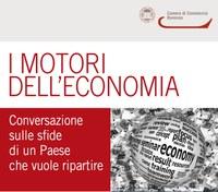 """"""" I MOTORI DELL'ECONOMIA"""" Conversazione sulle sfide di un Paese che vuole ripartire"""
